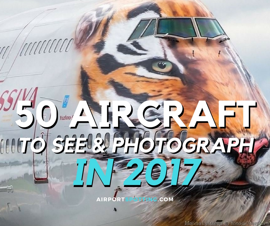50-aircraft-to-see-and-photograph-in-2017